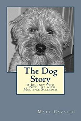 The Dog Story by Matt Cavallo chronicles his patient experience and MS diagnosis
