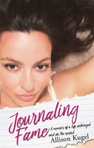 Journaling Fame: A Memoir of a Life Unhinged and on the Record by Allison Kugel